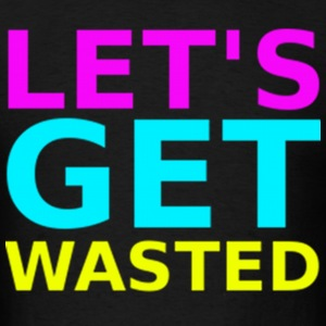 Lets Get Wasted Neon Design T-Shirts - Men's T-Shirt