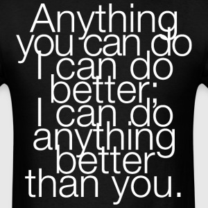 Anything you can do I can do better... - Men's T-Shirt