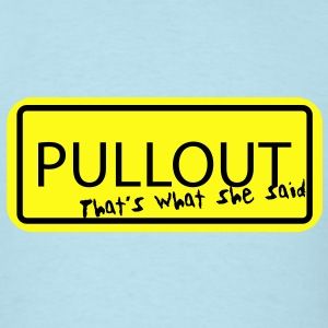 Pullout - that's what she said T-Shirts - Men's T-Shirt