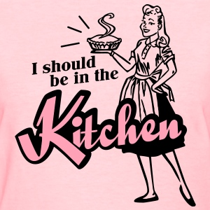 I should be in the kitchen Women's T-Shirts - Women's T-Shirt