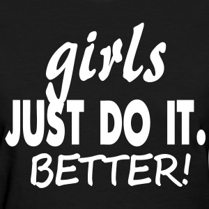 GIRLS JUST DO IT BETTER! Women's T-Shirts - Women's T-Shirt