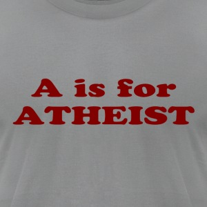 A is for ATHEIST - Men's T-Shirt by American Apparel