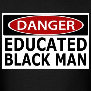 Danger - Educated Black Man T-Shirts - Men's T-Shirt