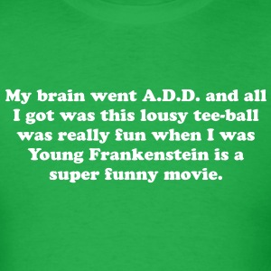 My brain went A.D.D. and all I got was this lousy  - Men's T-Shirt