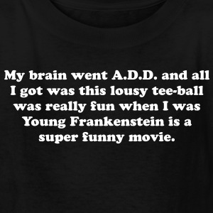 My brain went A.D.D. and all I got was this lousy - Kids' T-Shirt