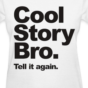 Cool Story Bro, Tell it again. Women's T-Shirts - Women's T-Shirt