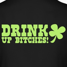 IRISH Drink up BITCHES! with a shamrock Long Sleeve Shirts