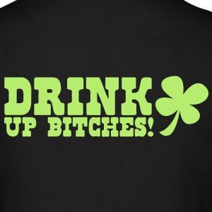IRISH Drink up BITCHES! with a shamrock Long Sleeve Shirts - Men's Long Sleeve T-Shirt by Next Level