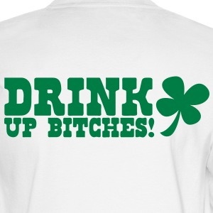 IRISH Drink up BITCHES! with a shamrock Long Sleeve Shirts - Men's Long Sleeve T-Shirt