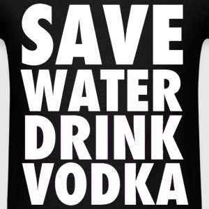 Save Water Drink Vodka Party Design T-Shirts - Men's T-Shirt