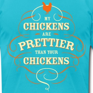 my chickens are prettier than your chickens T-Shirts - Men's T-Shirt by American Apparel