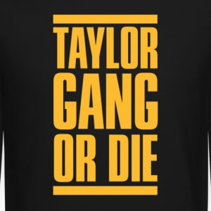 Taylor Gang or Die. Long Sleeve Shirts - Crewneck Sweatshirt