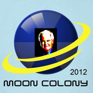 Newt Gingrich the Moon Colony Is A Good Idea  t shirt - Men's T-Shirt