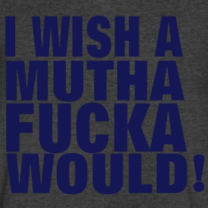 I WISH A MUTHAFUCKA WOULD! T-Shirts - Men's V-Neck T-Shirt by Canvas