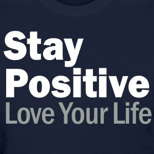 Stay Positive and Love Your Life Women's T-Shirts - Women's T-Shirt