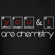 You and i are chemistry T-Shirts