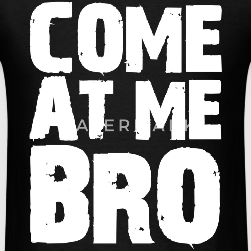 Come At Me Bro Jersey Shore T-Shirts - Men's T-Shirt