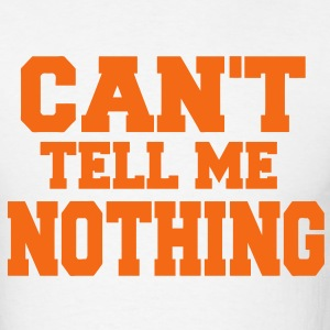 CAN'T TELL ME NOTHING - Men's T-Shirt