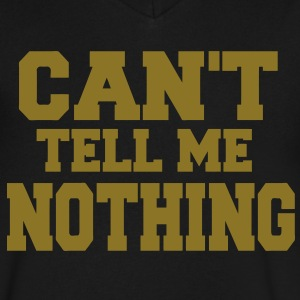 CAN'T TELL ME NOTHING - Men's V-Neck T-Shirt by Canvas
