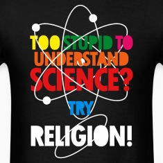 Too Stupid To Understand Science? Try Religion T-Shirts