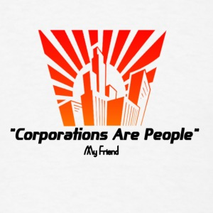 Mitt Romney: Corporations Are People, My Friend.  - Men's T-Shirt
