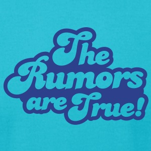 the rumors are true T-Shirts - Men's T-Shirt by American Apparel