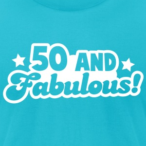 50 fifty and FABULOUS! T-Shirts - Men's T-Shirt by American Apparel