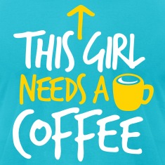 THIS GIRL NEEDS A DRINK of COFFEE T-Shirts