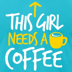 THIS GIRL NEEDS A DRINK of COFFEE T-Shirts - Men's T-Shirt by American Apparel