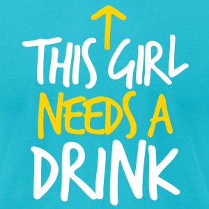 THIS GIRL NEEDS A DRINK T-Shirts - Men's T-Shirt by American Apparel