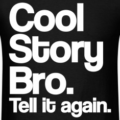 Cool Story Bro Tell It Again White Design T-Shirts