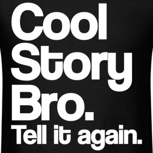 Cool Story Bro Tell It Again White Design T-Shirts - Men's T-Shirt
