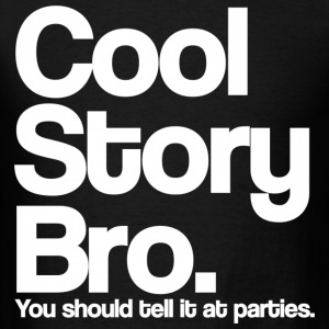 Cool Story Bro Tell It At Parties White Design T-Shirts - Men's T-Shirt