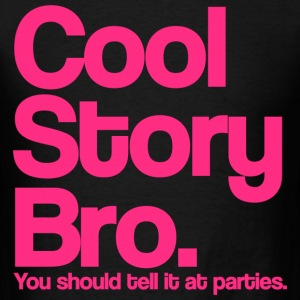 Cool Story Bro Tell It At Parties Pink Design T-Shirts - Men's T-Shirt