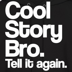 Cool Story Bro Tell It Again White Design Hoodies - Men's Hoodie