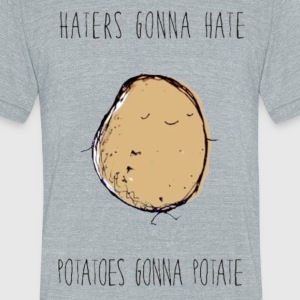 Haters Gonna Hate, Potatoes Gonna Potate Tee - Unisex Tri-Blend T-Shirt by American Apparel