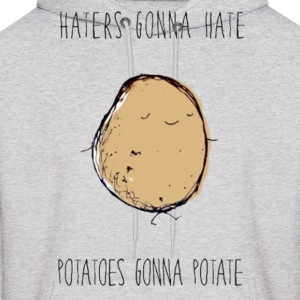 Haters Gonna Hate, Potatoes Gonna Potate Hoodie - Men's Hoodie