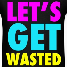 Let's Get Wasted T-Shirts