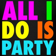 ALL I DO IS PARTY Neon Design T-Shirts