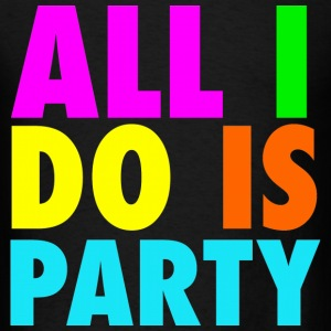 ALL I DO IS PARTY Neon Design T-Shirts - Men's T-Shirt