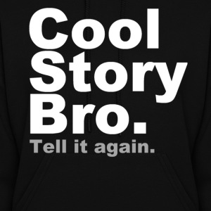 Cool Story Bro. Tell it again - Women's Hoodie