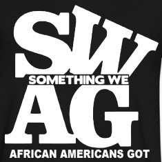SWAG: SOMETHING WE AFRICAN AMERICANS GOT