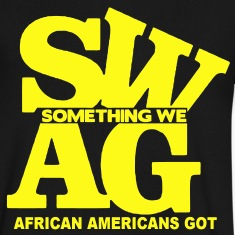 SWAG: SOMETHING WE AFRICAN AMERICANS GOT T-Shirts