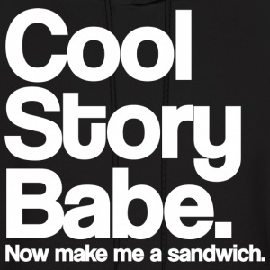 Cool Story Babe.  Now make me a sandwich. Hoodies - Men's Hoodie