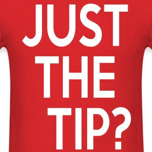 Just the Tip? T-Shirts - Men's T-Shirt