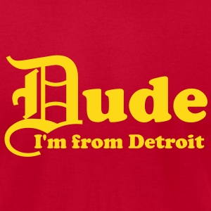 Dude I'm from Detroit T-Shirts - Men's T-Shirt by American Apparel