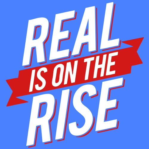Real Is On The Rise
