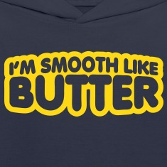 I'm Smooth Like Butter 2 Sweatshirts