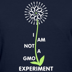 I am NOT a GMO experiment v1.0 - Women's T-Shirt
