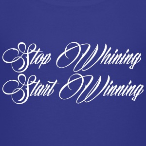 Stop Whining Start Winning Kids' Shirts - Kids' Premium T-Shirt